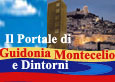 Il Portale di Guidonia Montecelio e dintorni. Informazioni, notizie, curiosità, sport, cultura, aziende, alberghi, ristoranti e tanto altro su Guidonia Montecelio e dintorni